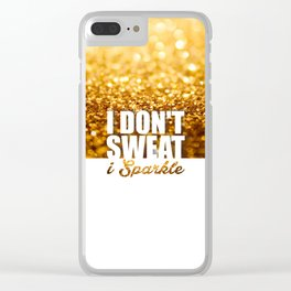 I don't sweat i sparkle Clear iPhone Case
