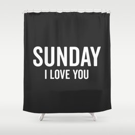 Sunday Love Funny Quote Shower Curtain