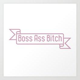 Boss Ass Bitch II Art Print