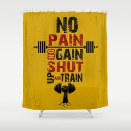 No pain No gain shut up and train Inspirational Quotes Shower Curtain
