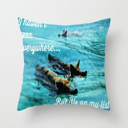 I Haven't Been Everywhere, But It's On My List...[Inspirational Travel Quotes] Throw Pillow