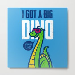 I Got a Big Dino Metal Print