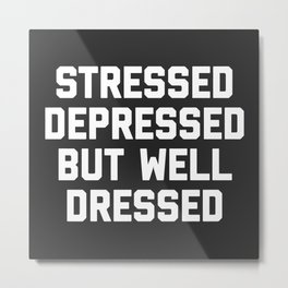 Stressed But Well Dressed Funny Quote Metal Print