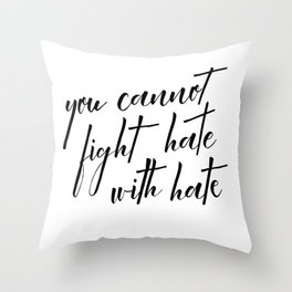 you cannot fight hate with hate Throw Pillow