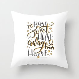 Home sweet Home away from home Throw Pillow