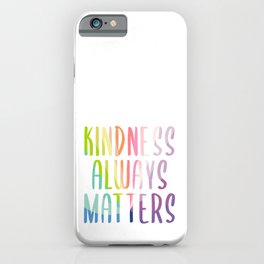 Kindness Always Matters iPhone Case