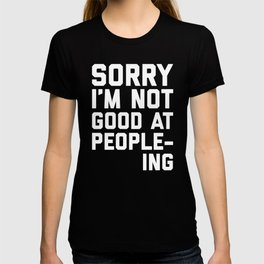 Not Good At People-ing Funny Quote T-shirt