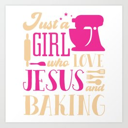 Just A Girl Who Loves Jesus And Baking Chef Hat Flour Rolling Pin Oven Bake Cupcake T-shirt Design Art Print