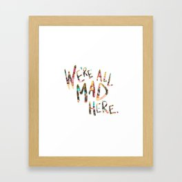 We're All Mad Here. Framed Art Print