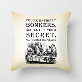 Alice In Wonderland - Tea Party - You're Entirely Bonkers - Quote Throw Pillow