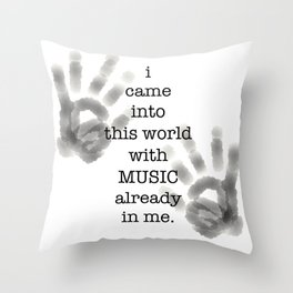 i came into this world with MUSIC already in me. Throw Pillow