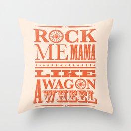 Rock Me Mama Like A Wagon Wheel Throw Pillow