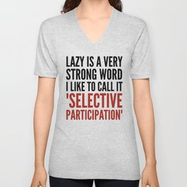 Lazy is a Very Strong Word I Like to Call it Selective Participation (Crimson) Unisex V-Neck