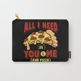 All I need is you, me and pizza Carry-All Pouch