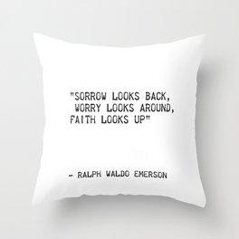"""Sorrow looks back, Worry looks around, Faith looks up""   Ralph Waldo Emerson Throw Pillow"
