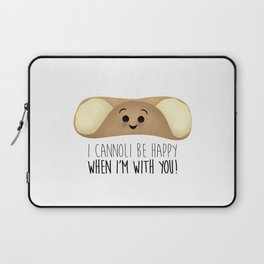 I Cannoli Be Happy When I'm With You! Laptop Sleeve