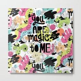 you are magic to me Metal Print