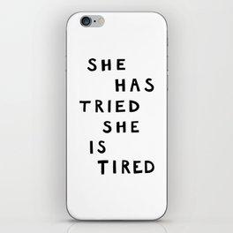 She has tried, she is tired (B&W) iPhone Skin