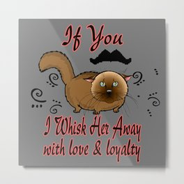 If You Mustache, I Whisk her away with love & loyalty Metal Print