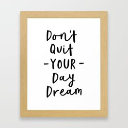Don't Quit Your Daydream black and white modern typographic quote poster canvas wall art home decor Framed Art Print