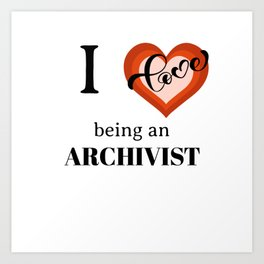 I LOVE BEING AN ARCHIVIST Art Print