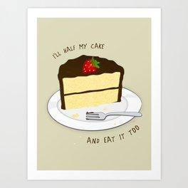 I'll Half My Cake And Eat It Too Art Print