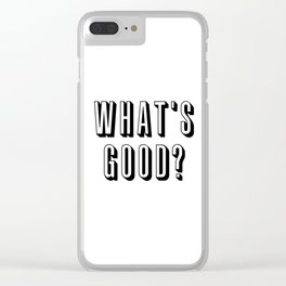 What's Good? Clear iPhone Case