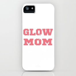 """A Glowing Tee For A Glowy You Saying """"Glow Party Mom"""" T-shirt Design Mother Mommy Mama Momma Shine iPhone Case"""