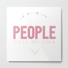 MY FAVORITE PEOPLE CALL ME OMA Metal Print