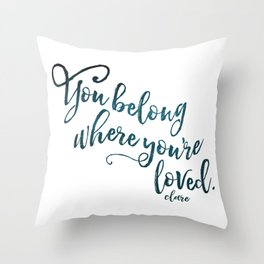 You belong where you're loved. Throw Pillow