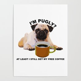 Cute Pug and Coffee Statement Shirt Poster