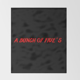 bunch of fives Throw Blanket