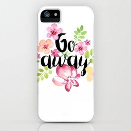 Go Away iPhone Case