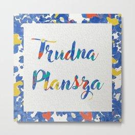 Trudna  Plansza Metal Print