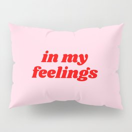 in my feelings Pillow Sham