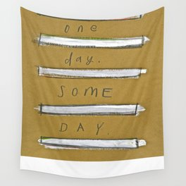 One Day Some Day Wall Tapestry