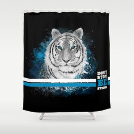 Tiger, don't stop...BE strong Shower Curtain