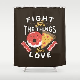 Fight For The Things You Love Pizza Donuts Shower Curtain