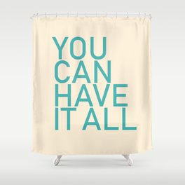 You Can Have It All Shower Curtain