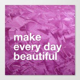 Make Every Day Beautiful Canvas Print