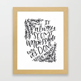It always seems impossible until its done Framed Art Print
