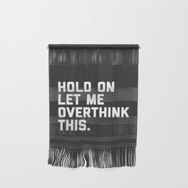 Hold On, Overthink This Funny Quote Wall Hanging