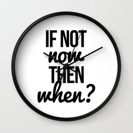 If not now then when? Wall Clock