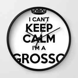 I cant keep calm I am a GROSSO Wall Clock