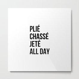 Plié Chassé Jetté All Day Metal Print