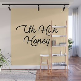 uh huh honey Wall Mural