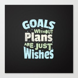 Goals without a plan is just wishes Canvas Print