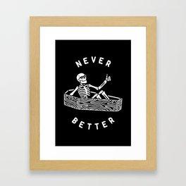 Never Better Framed Art Print