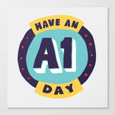 Have an A1 Day Canvas Print