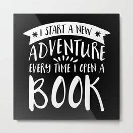 I Start a New Adventure Every Time I Open a Book! - Inverted Metal Print